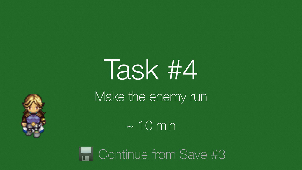 Task #4 Make the enemy run ~ 10 min Continue fr...