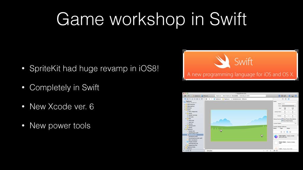 Game workshop in Swift • SpriteKit had huge rev...