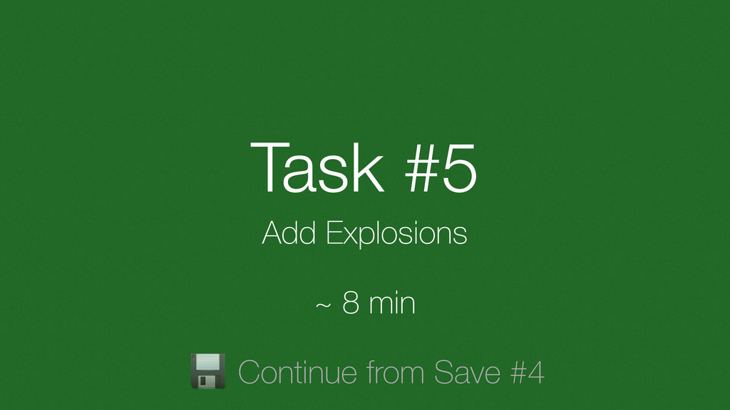 Task #5 Add Explosions ~ 8 min Continue from Sa...