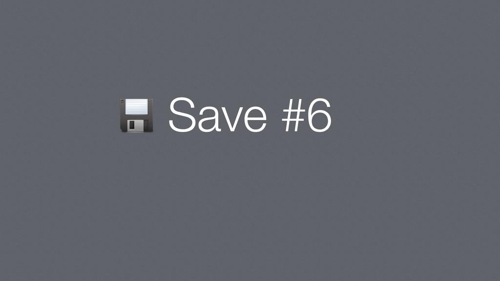 Save #6