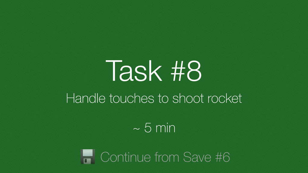 Task #8 Handle touches to shoot rocket ~ 5 min ...