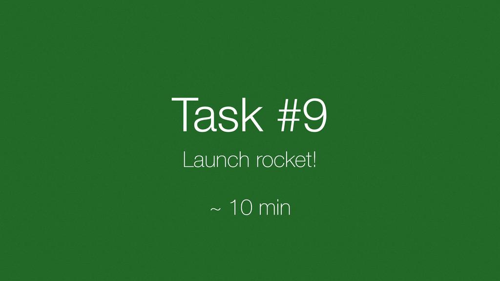 Task #9 Launch rocket! ~ 10 min