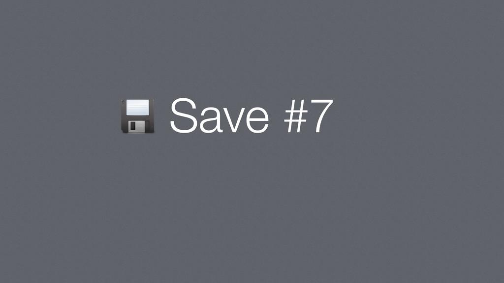 Save #7