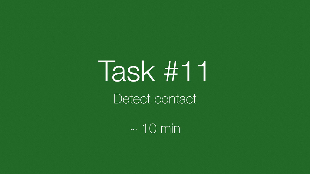Task #11 Detect contact ~ 10 min
