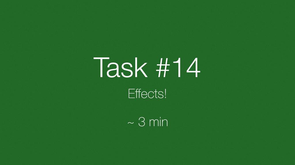 Task #14 Effects! ~ 3 min