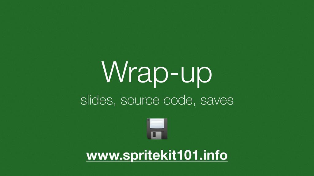 Wrap-up slides, source code, saves www.spriteki...