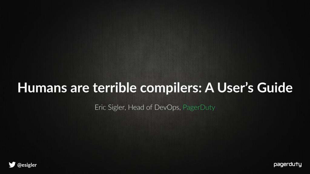 @esigler Eric Sigler, Head of DevOps, PagerDuty...