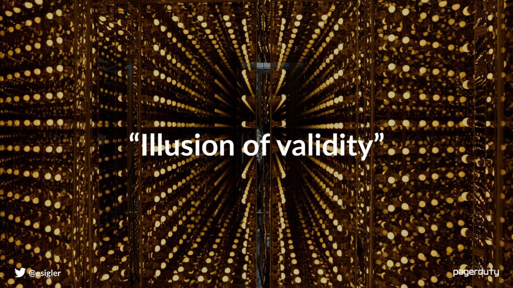 """Illusion of validity"" @esigler"