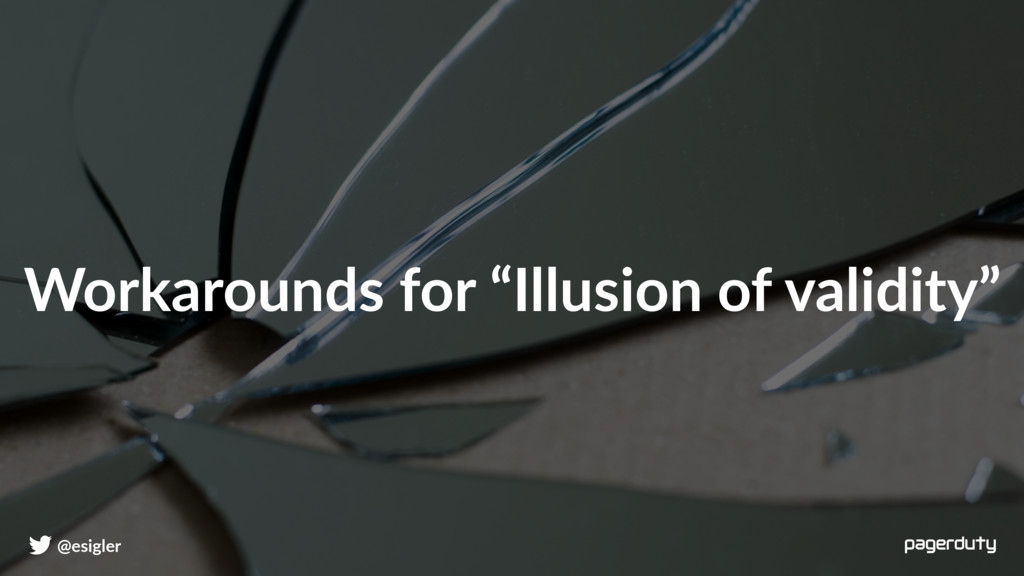 """Workarounds for """"Illusion of validity"""" @esigler"""