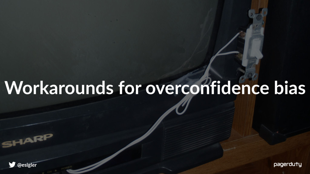 @esigler Workarounds for overconfidence bias