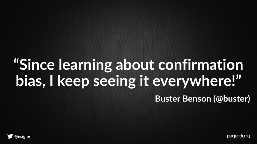 """@esigler """"Since learning about confirmation bia..."""