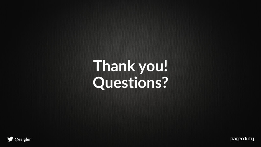 @esigler Thank you! Questions?