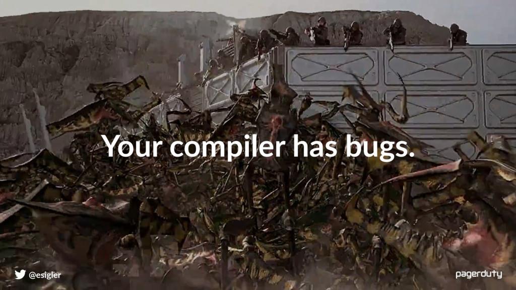 Your compiler has bugs. @esigler