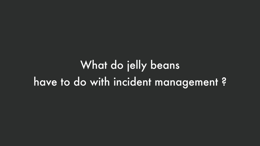 What do jelly beans have to do with incident ma...