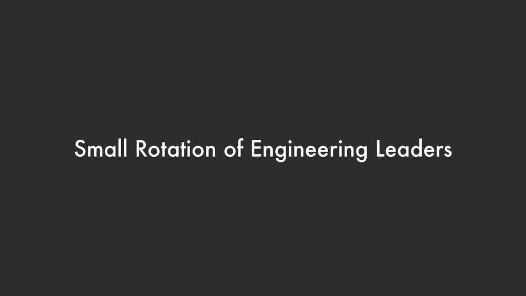 Small Rotation of Engineering Leaders