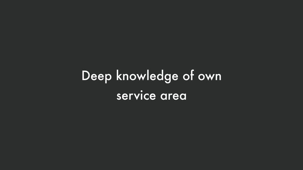 Deep knowledge of own service area