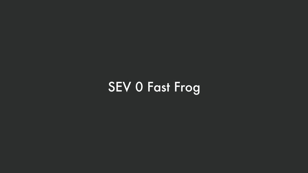 SEV 0 Fast Frog