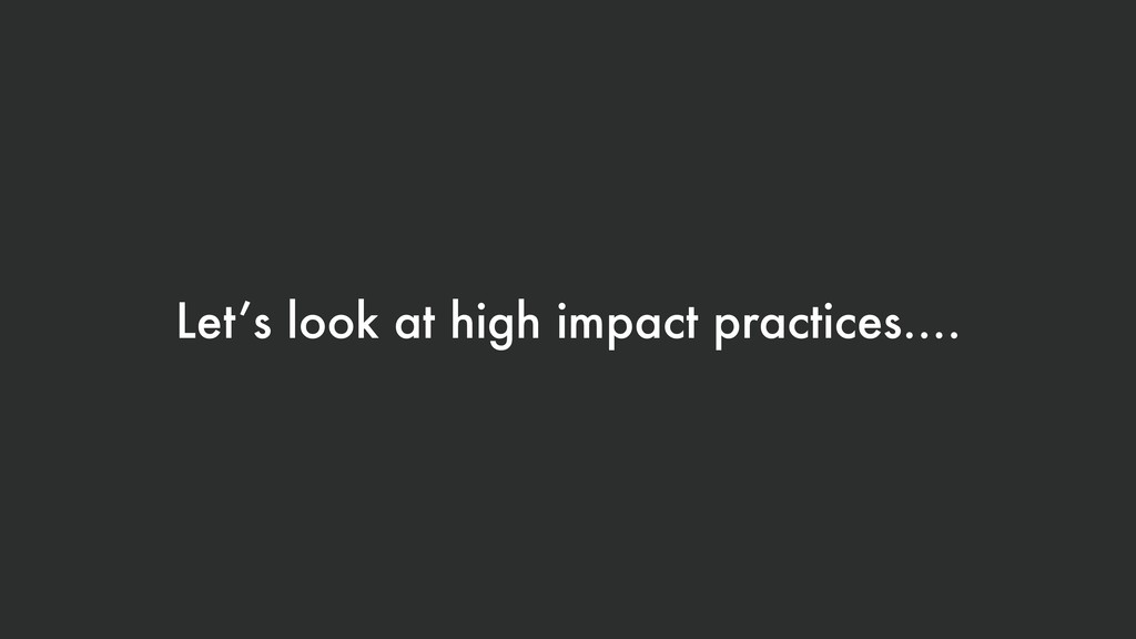 Let's look at high impact practices….