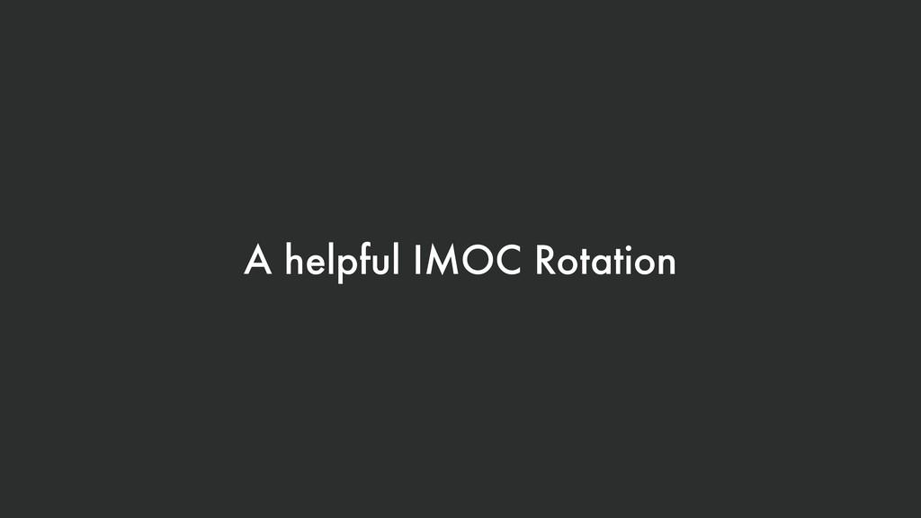 A helpful IMOC Rotation