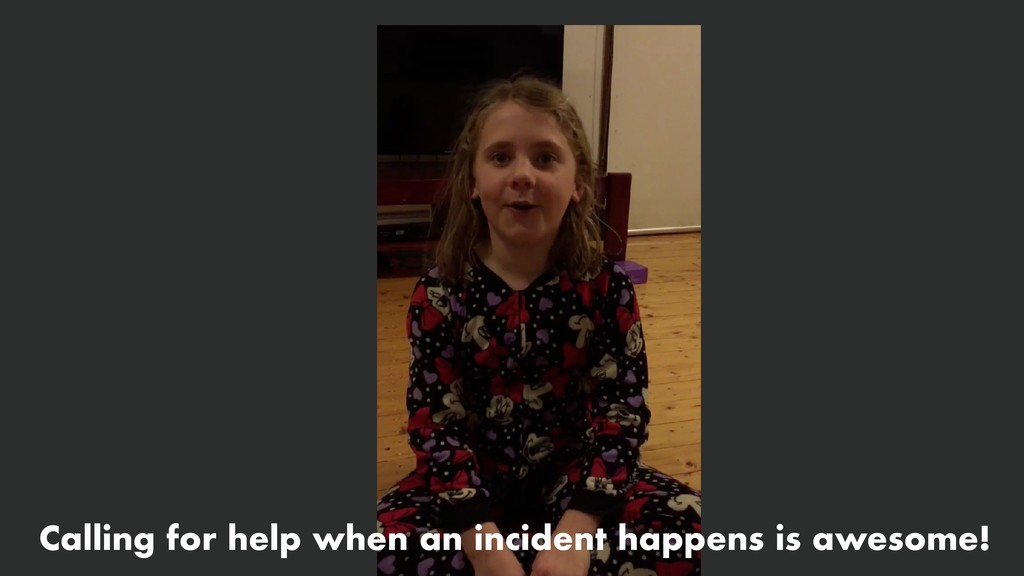 Calling for help when an incident happens is aw...