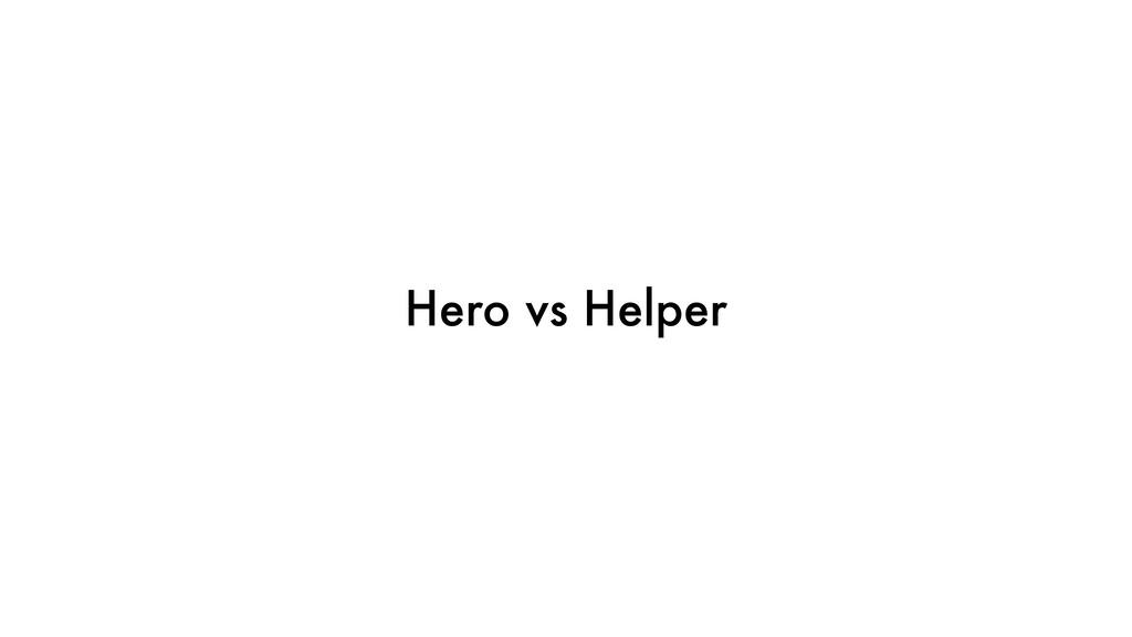Hero vs Helper