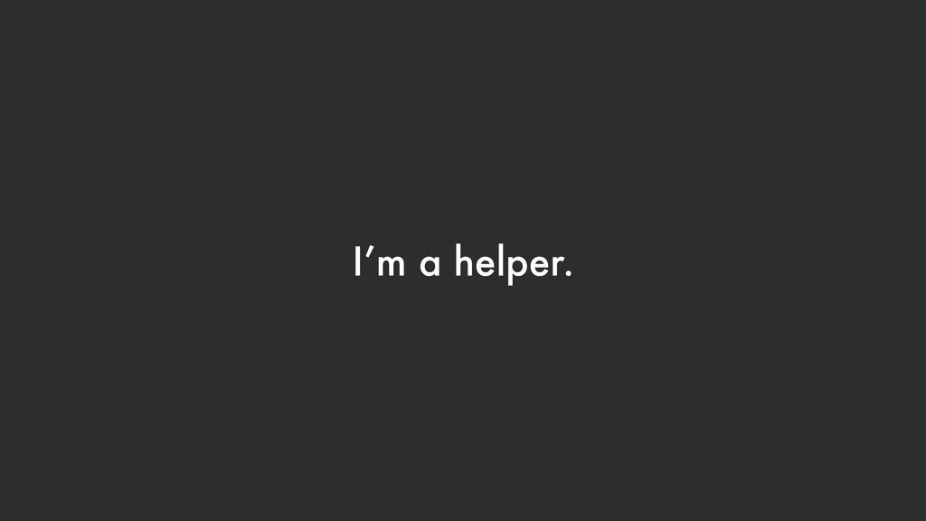 I'm a helper.