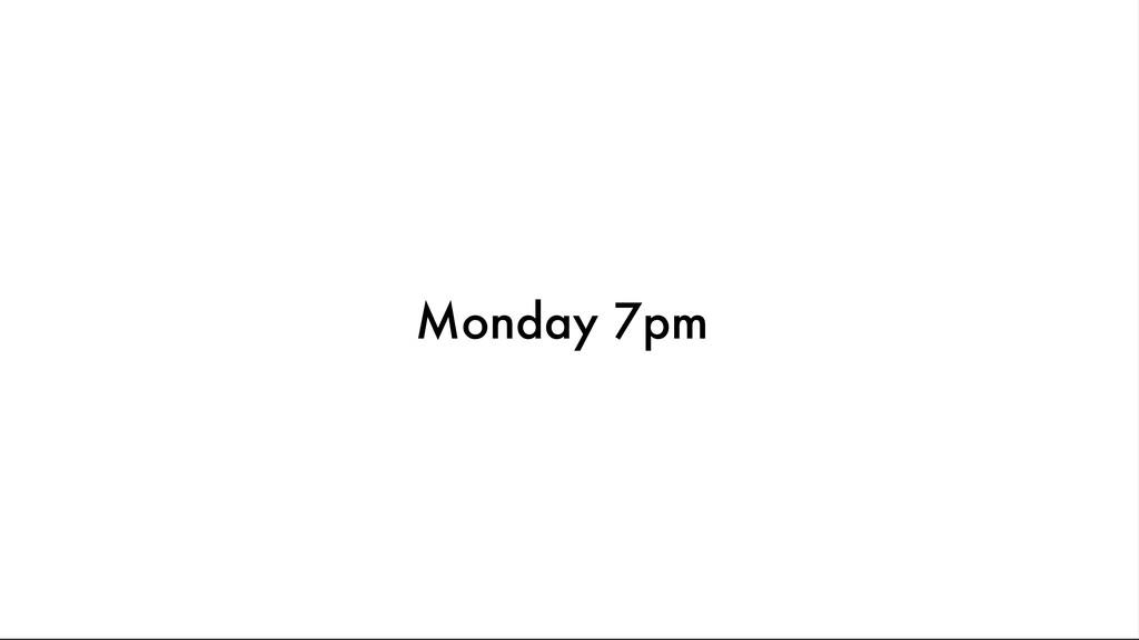 Monday 7pm