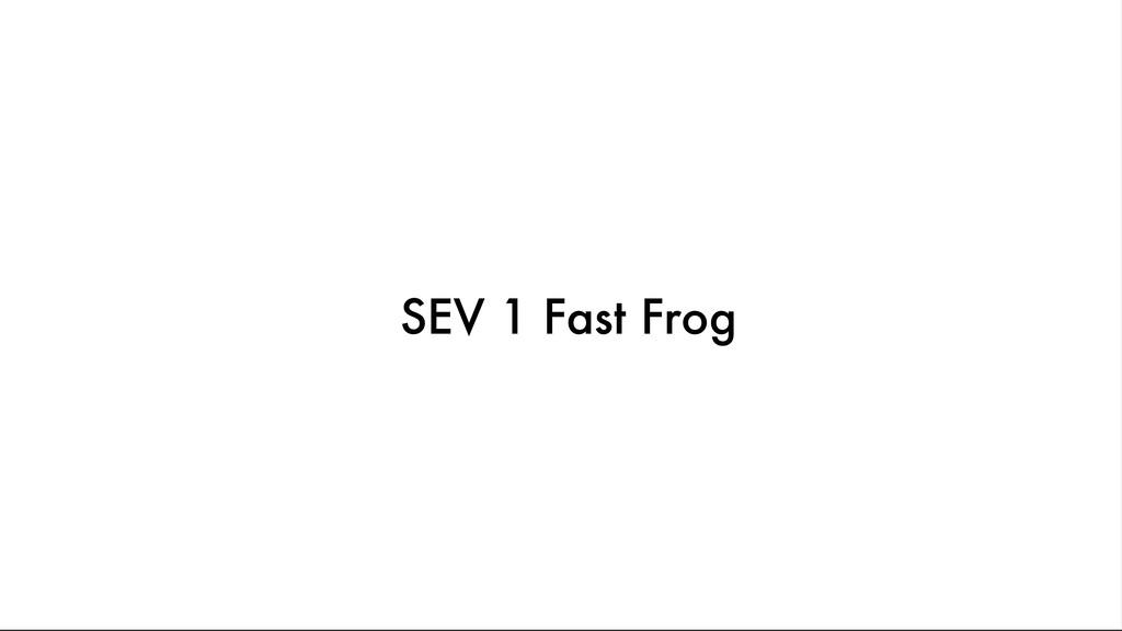 SEV 1 Fast Frog