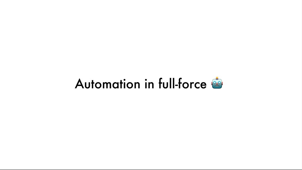 Automation in full-force