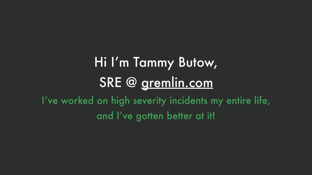 Hi I'm Tammy Butow, SRE @ gremlin.com I've work...
