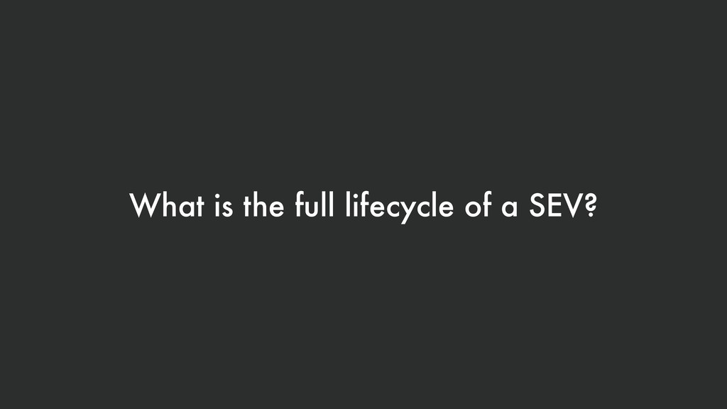 What is the full lifecycle of a SEV?