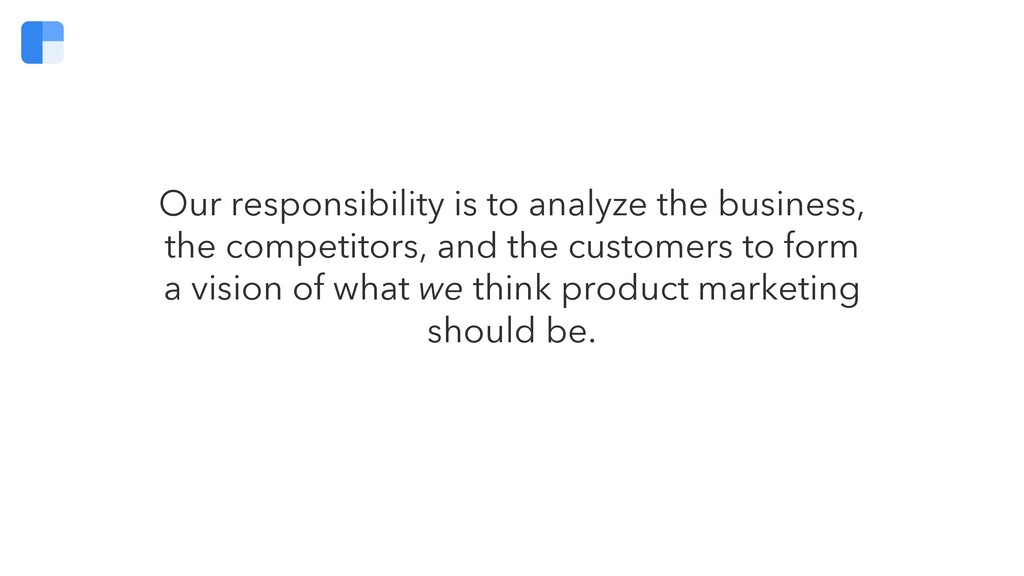 Our responsibility is to analyze the business, ...