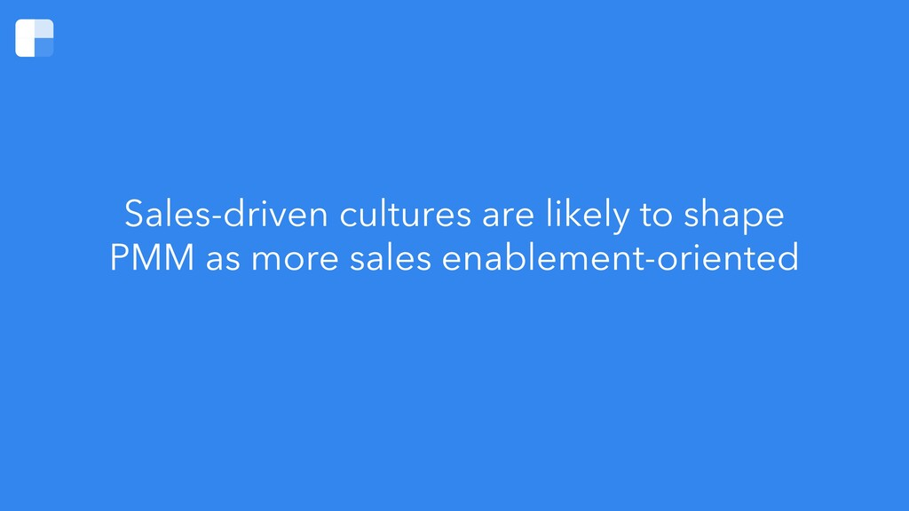 Sales-driven cultures are likely to shape PMM a...