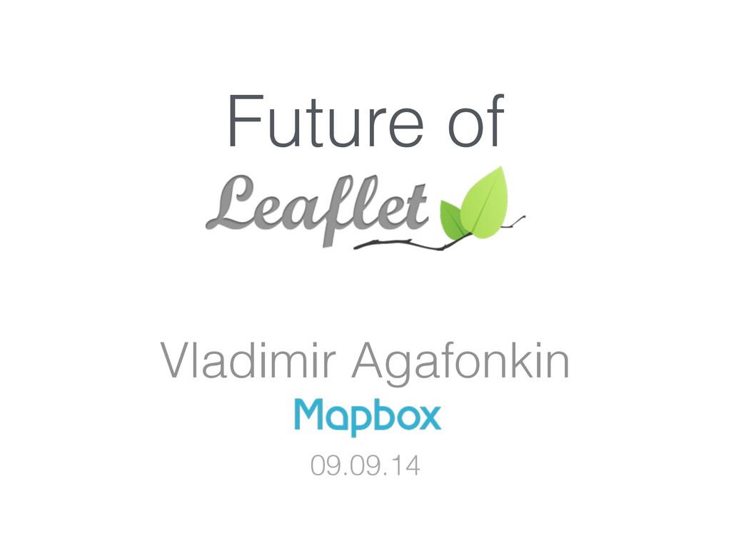 Future of Vladimir Agafonkin 09.09.14