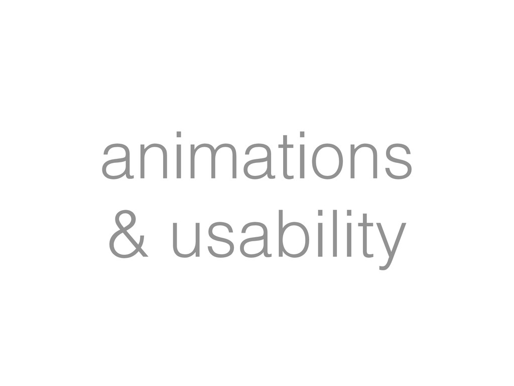 animations & usability