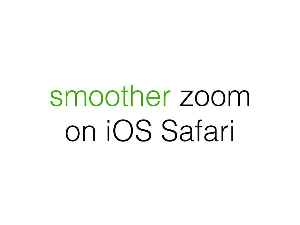 smoother zoom on iOS Safari