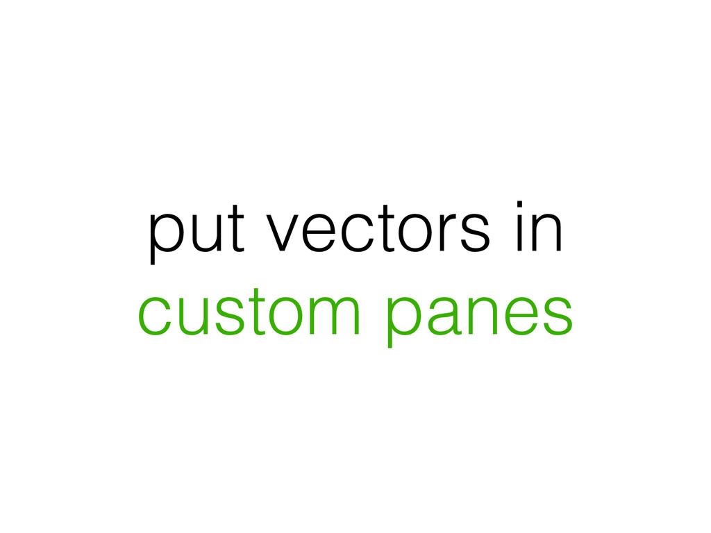 put vectors in custom panes