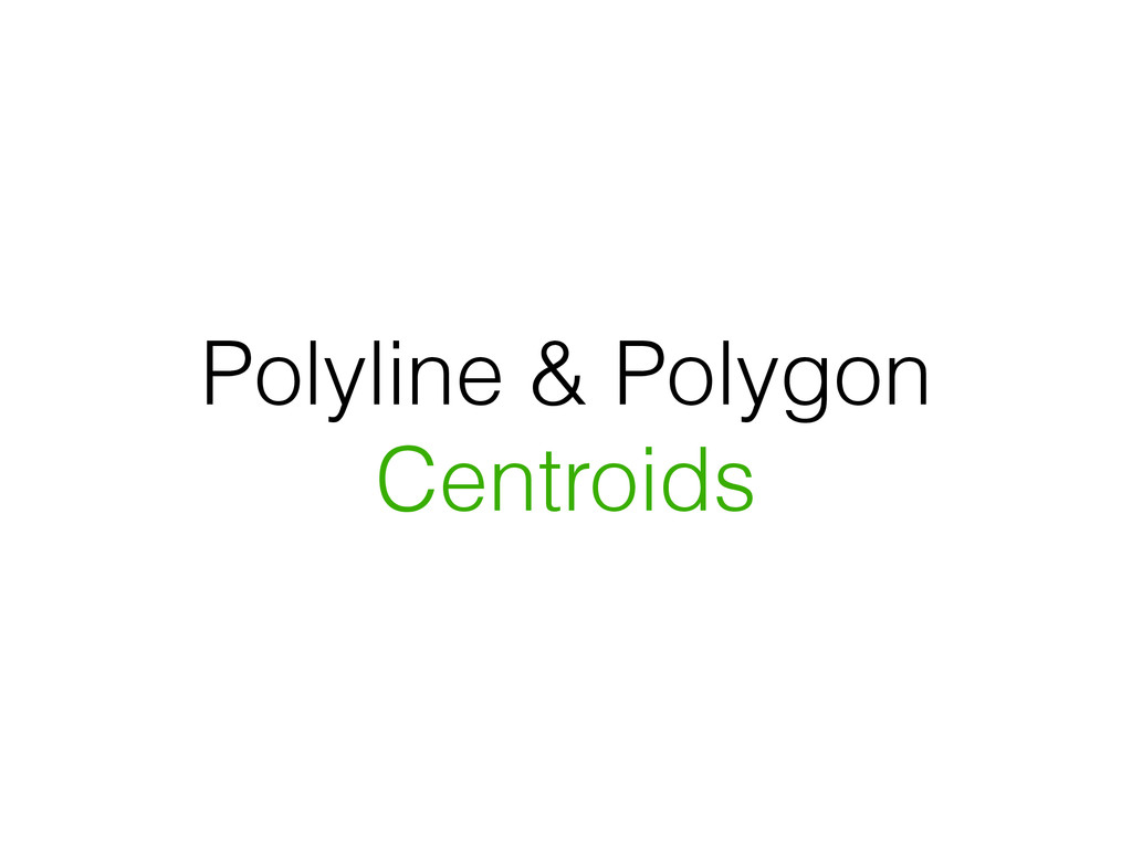 Polyline & Polygon Centroids