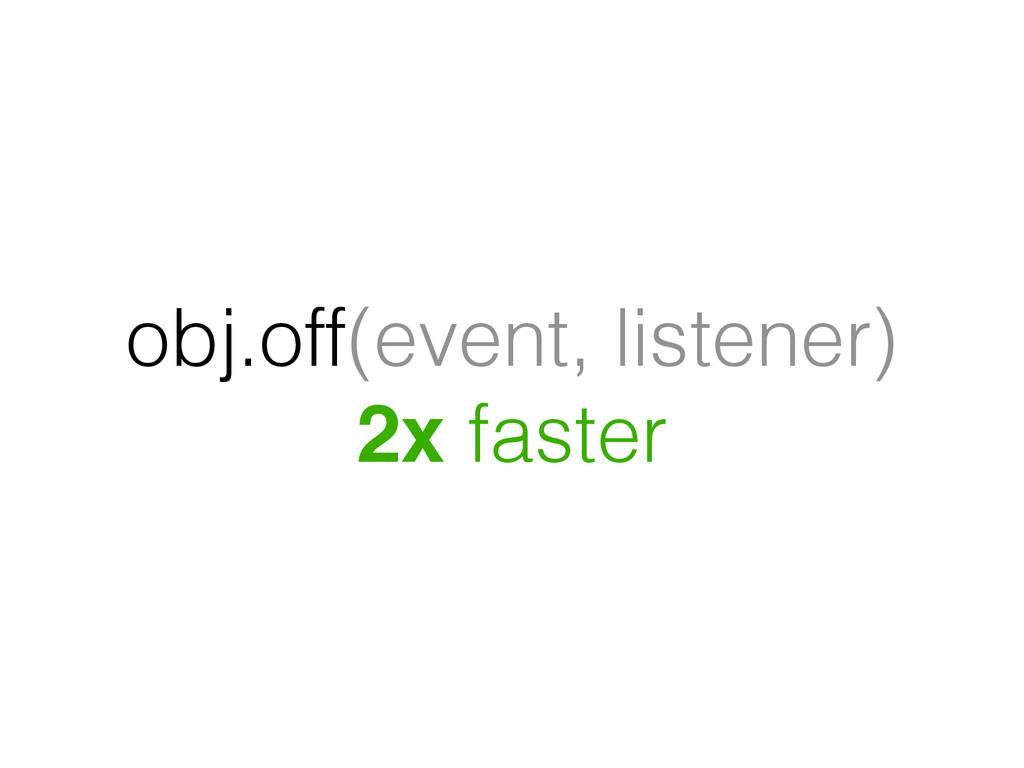 obj.off(event, listener) 2x faster