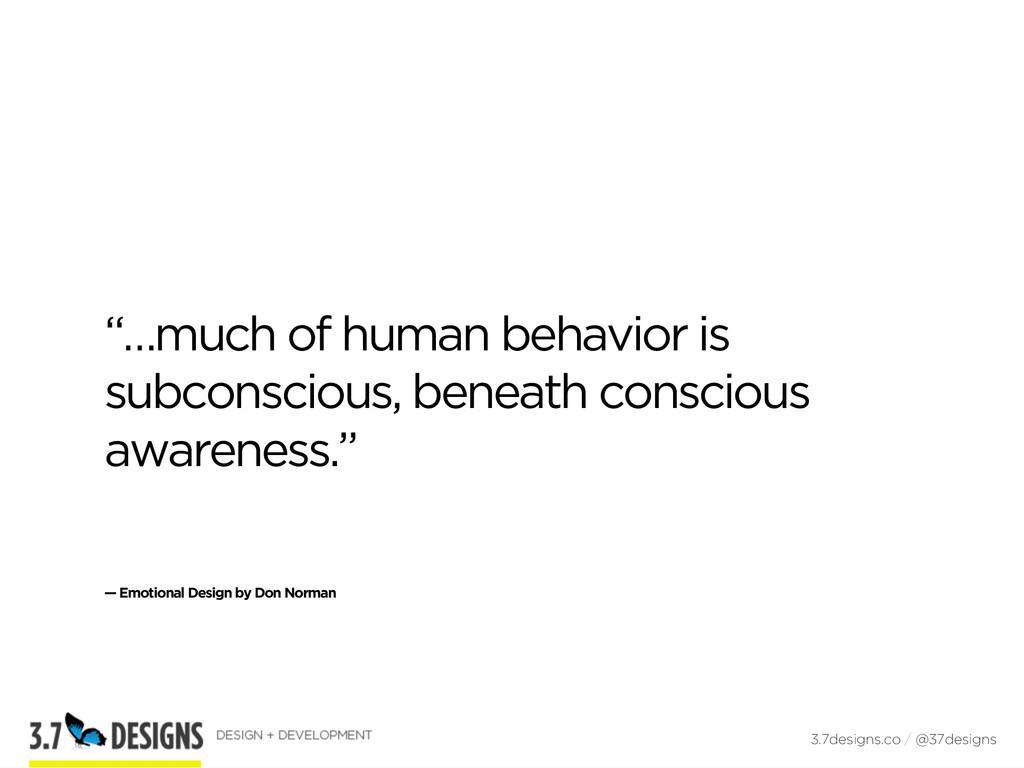 """…much of human behavior is subconscious, benea..."