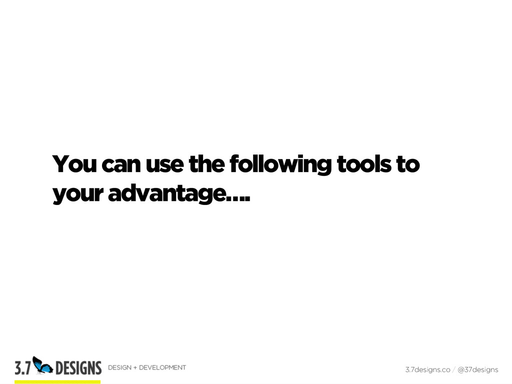 You can use the following tools to your advanta...
