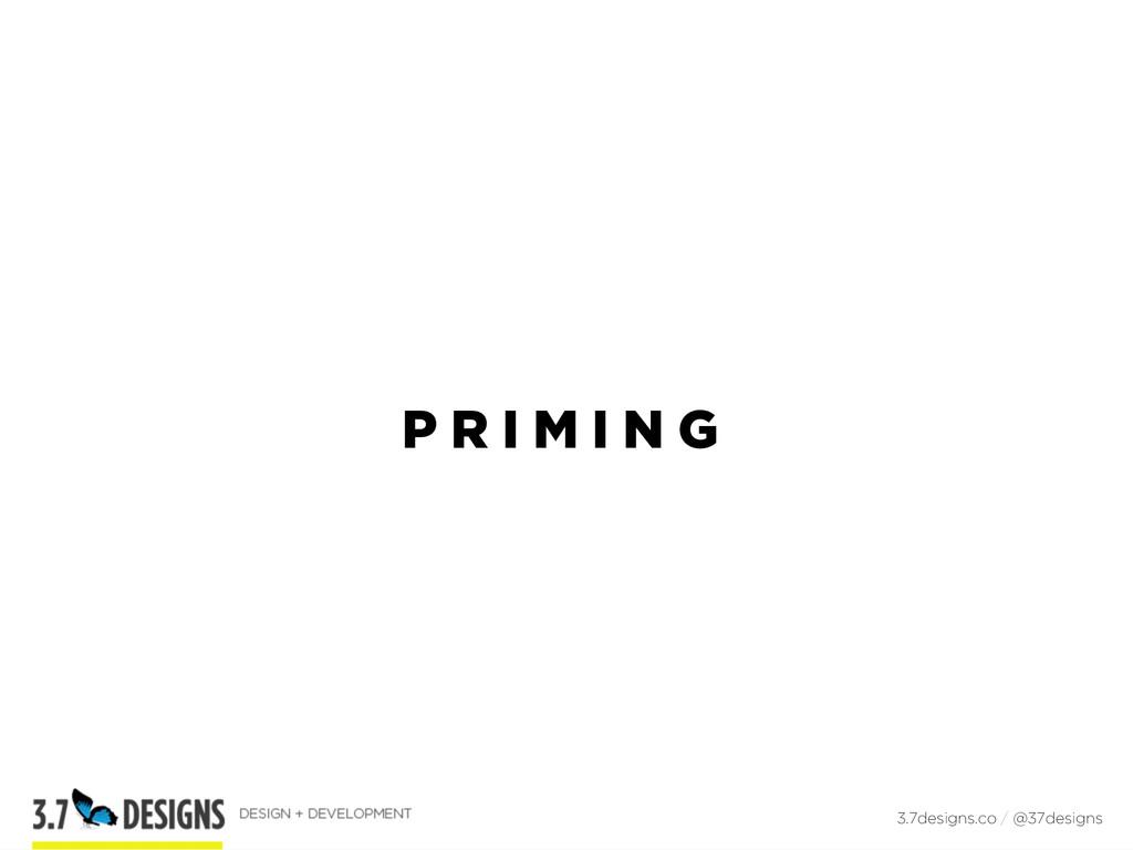 P R I M I N G 3.7designs.co / @37designs