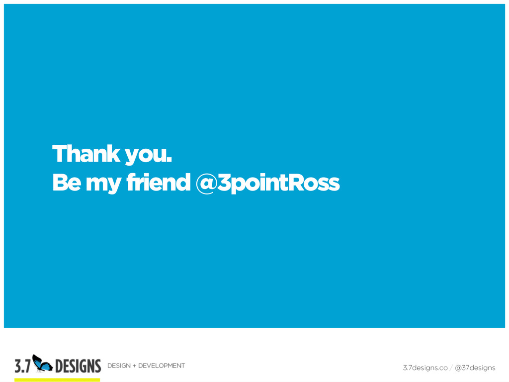 Thank you. Be my friend @3pointRoss 3.7designs....