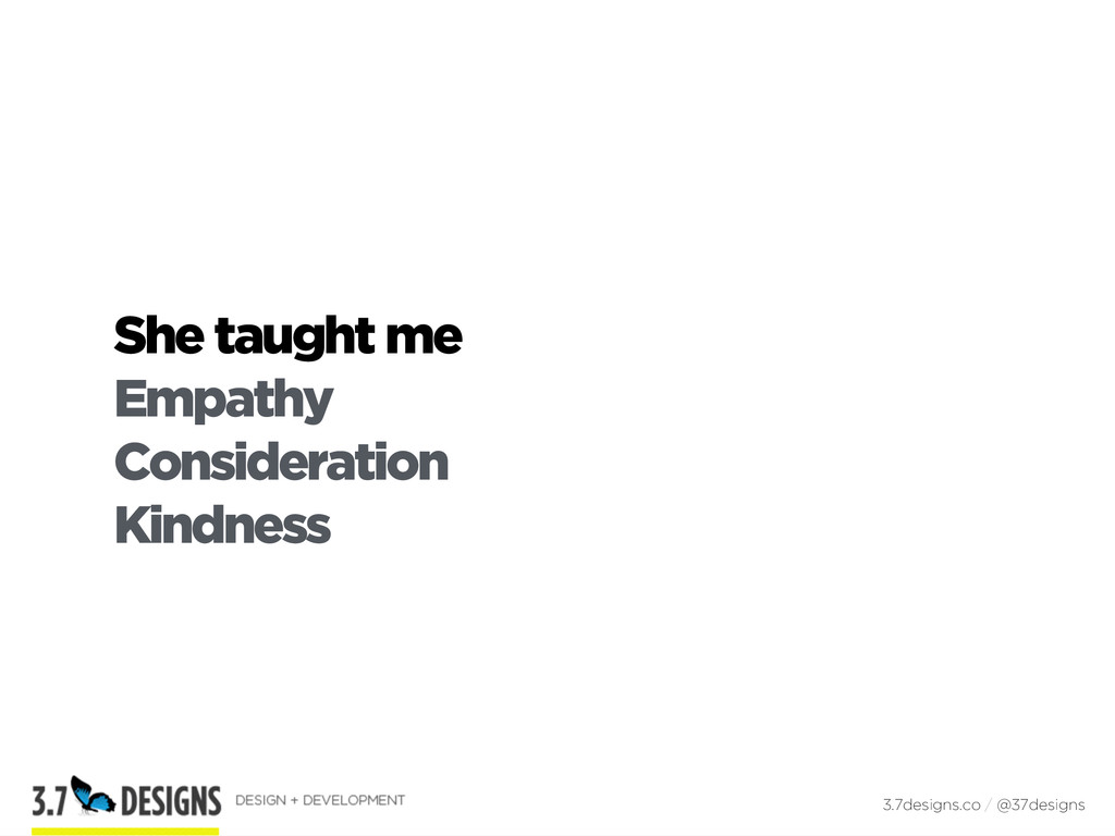 She taught me Empathy Consideration Kindness 3....
