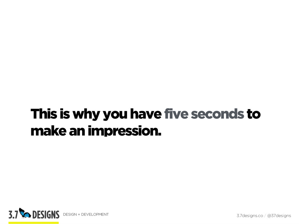 This is why you have five seconds to make an im...