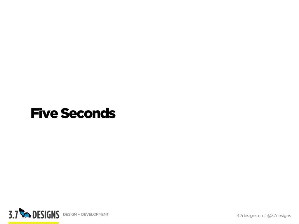 Five Seconds 3.7designs.co / @37designs