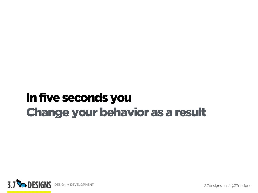 In five seconds you Change your behavior as a r...