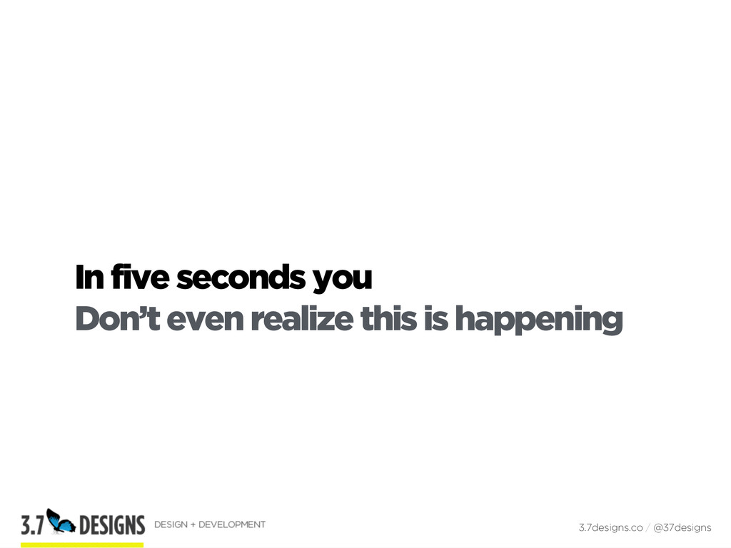 In five seconds you Don't even realize this is ...