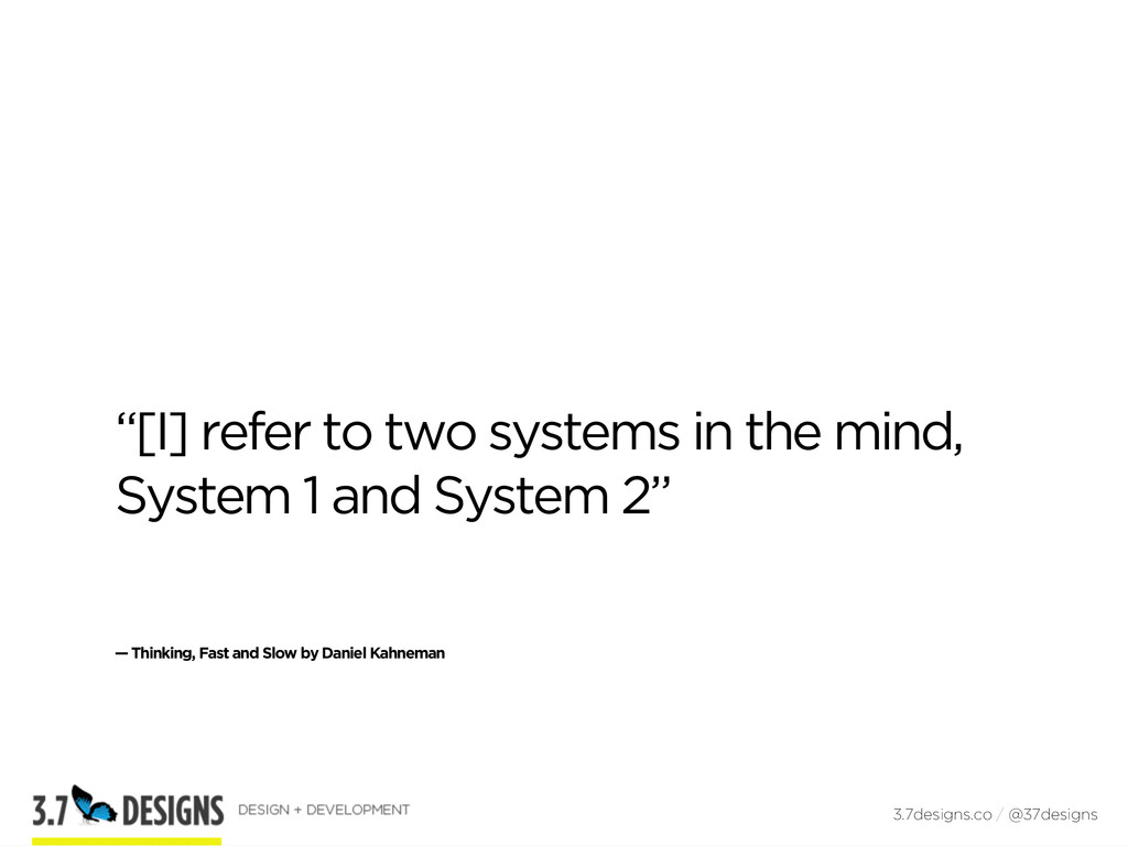 """""""[I] refer to two systems in the mind, System 1..."""