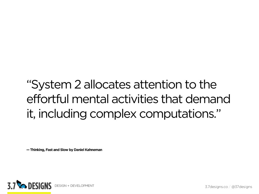 """""""System 2 allocates attention to the effortful ..."""